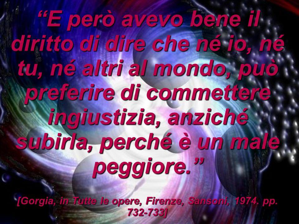 [Gorgia, in Tutte le opere, Firenze, Sansoni, 1974. pp. 732-733]
